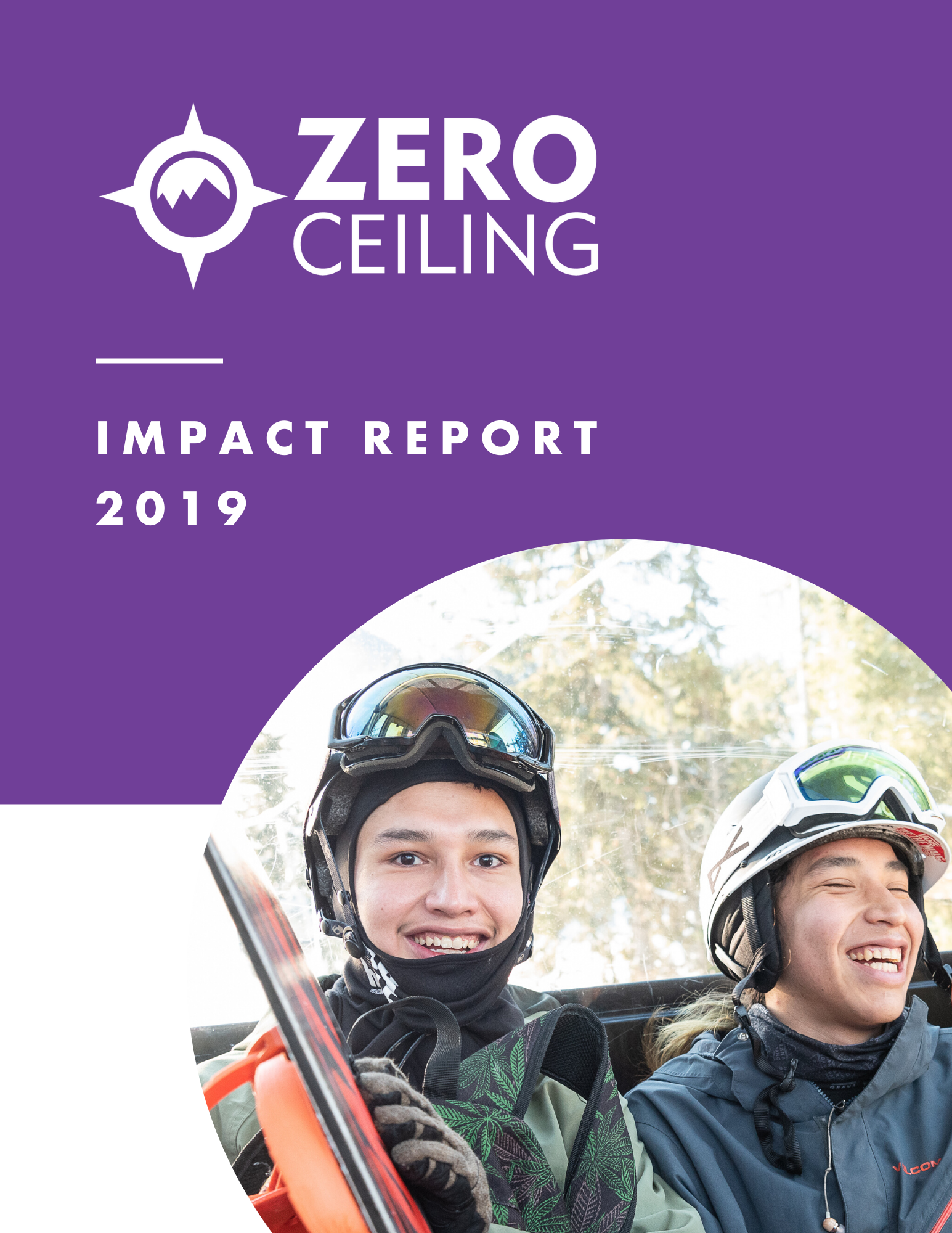 "The front cover of the Zero Ceiling 2019 Impact Report. It shows a photo of two young men laughing while dressed in snowboard gear. The text reads ""Zero Ceiling Impact Report 2019."""