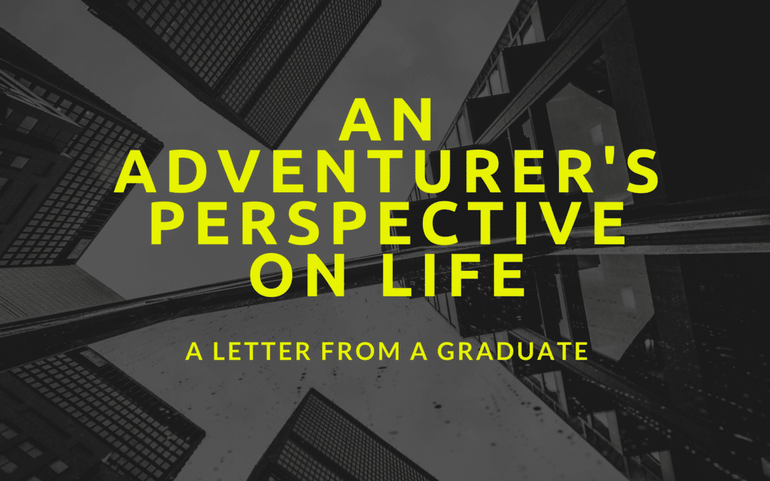 A Letter From a Graduate: An adventurer's perspective on life